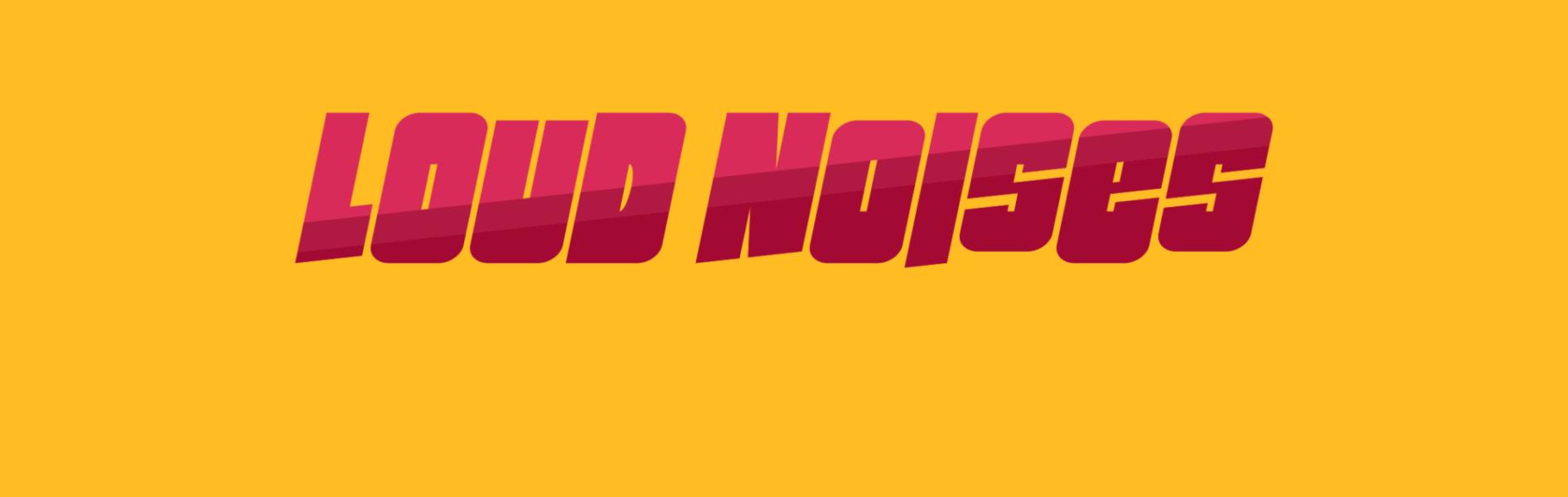 Loud Noises Banner